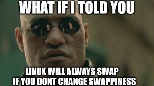 What if I told you Linux will always swap if you dont change swappiness